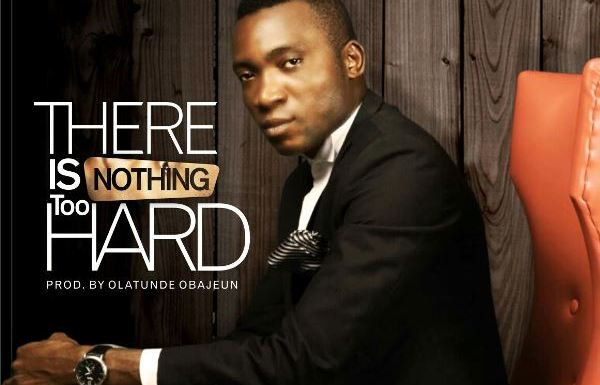 #MUSIC: THERE IS NOTHING TOO HARD ~ MINISTER SAM [@MINISTER_SAM]    Cc@gospogroove