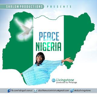 #Music : Peace Nigeria – LivingStone {@abylivingstone} || Cc @benmagradio @ben_peletu