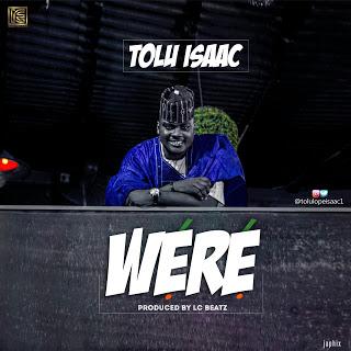 #MUSIC : WERE – TOLULOPE ISAAC | @TOLULOPEISAAC1