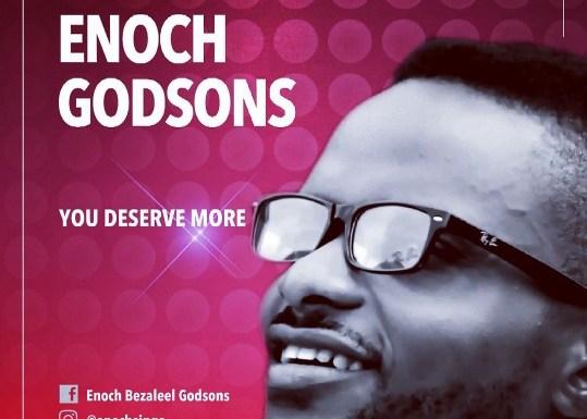 #Music : You Deserve More – Enoch Godsons (@JukeRecordz)