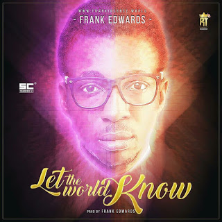 #Music : Let The World Know – Frank Edward (@frankrichboy)