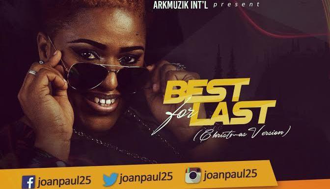 #Music : Best For Last – Joan Paul (@joanpaul25) || Cc @allensings @kbkjnr