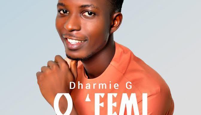 #Music: O 'Femi – Dharmie G (@DharmieG_) || Cc @gospellyricsng
