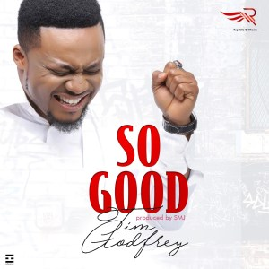 SO GOOD BY TIM GODFREY AND EXTREME