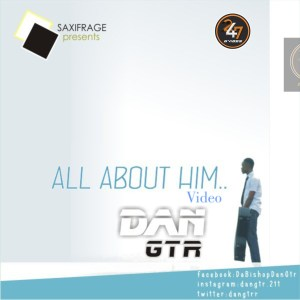 ALL ABOUT HIM official video by Dan Gtr