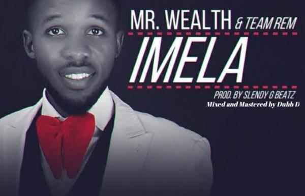 #Music : Imela – Mr Wealth & Team Rem(@Min_wealth)