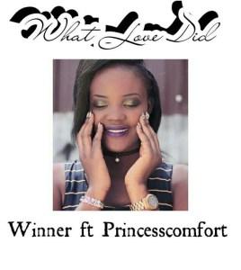 What Love Did - Winner ft Princess Comfort