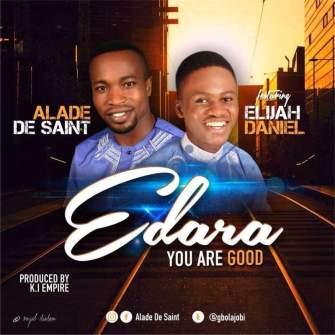 Edara (You Are Good) By Alade De Saint Ft Elijah Daniel - 247gvibes