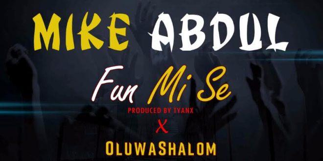 Fun mi se by mike abdul ft oluwashalom