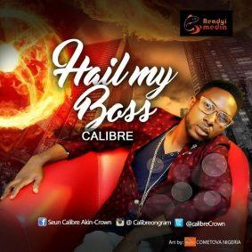 MUSIC: CALIBRE - HAIL MY BOSS - 247gvibes