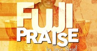 Audio : Fuji Praise - Tosin Peniel (@TosinPeniel) 247gvibes