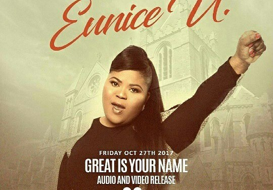 "EUNICE U PREMIERS NEW VIDEO ""GREAT IS YOUR NAME "" @EUNICEUMUSIC"