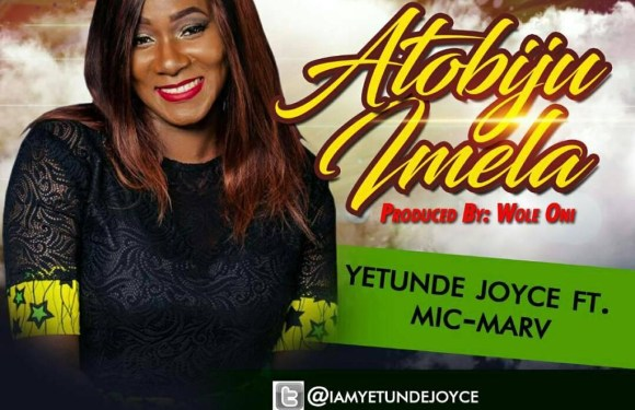 """YETUNDE JOYCE RELEASES NEW SINGLE """"ATOBIJU IMELA"""" FT MIC MARV @iamyetundejoyce"""