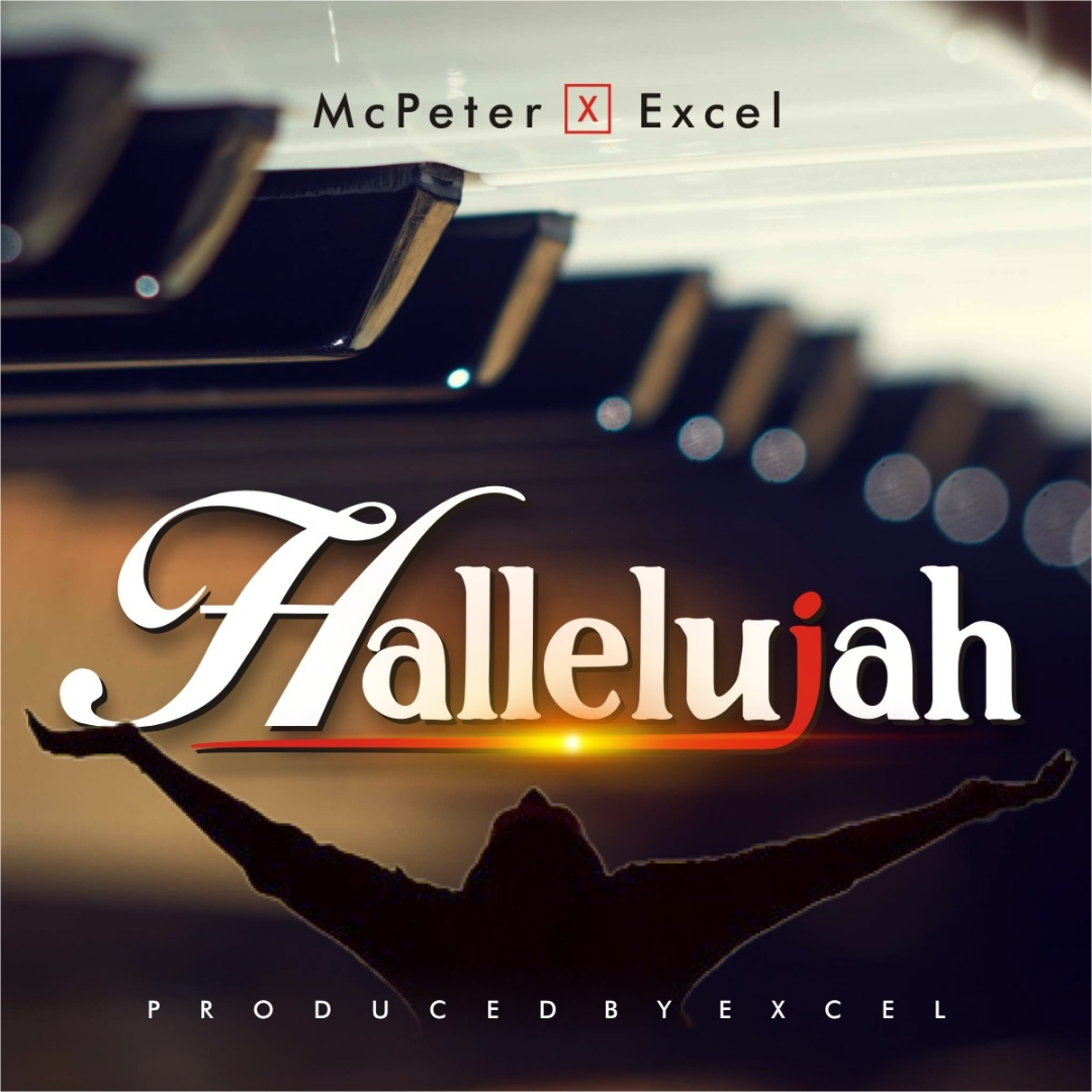 "Mc PETER RELEASES NEW SINGLE ""HALLELUYAH"" FT EXCEL"