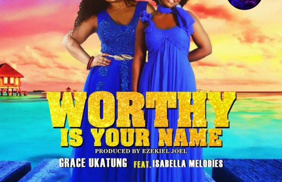 #247gvibesfresh : Grace Ukatung – Worthy Is Your Name ft Isabella Melodies. @graceukatung @isabellamelodie