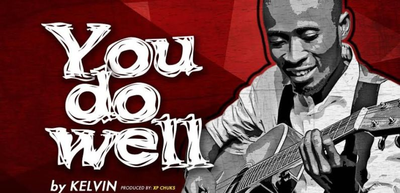 "KELVIN RELEASES NEW SINGLE ""YOU DO WELL"" (AUDIO + LYRICS) @KELVIN_ONUKU"