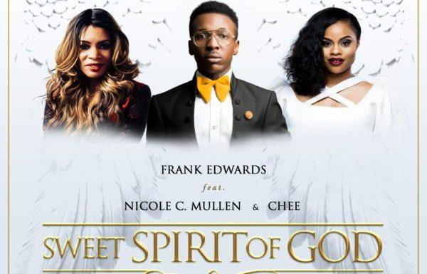 (MP3) : Sweet Spirit Of God – Frank Edwards Ft. Nicole C. Mullen & Chee @Frankrichboy