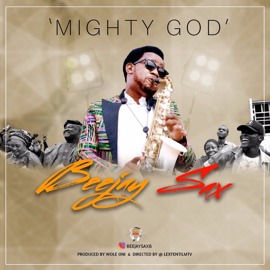 (AUDIO + VIDEO) : MIGHTY GOD - BEEJAYSAX [@beejaysaxbolaji]
