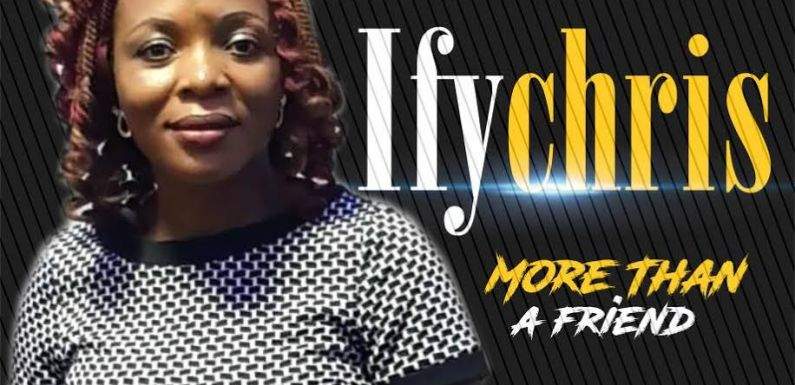 (MP3) : More Than A Friend – Ifychris [@gospelminds2017]