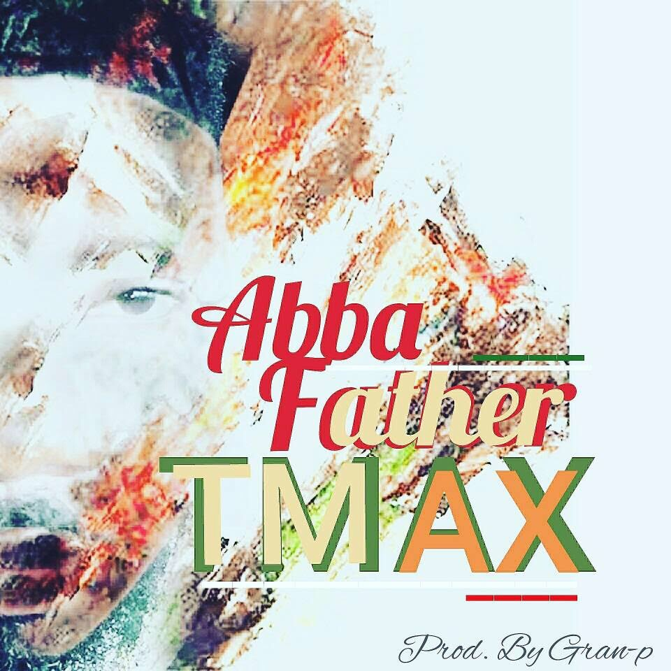 (AUDIO) : Abba Father - TMAX (Prod. By Gran-P) [@OfficialTmax]