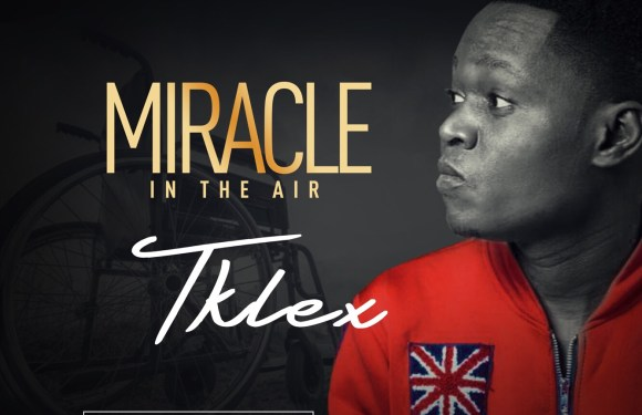 (AUDIO) : MIRACLE – TKLEX [@tklex123]