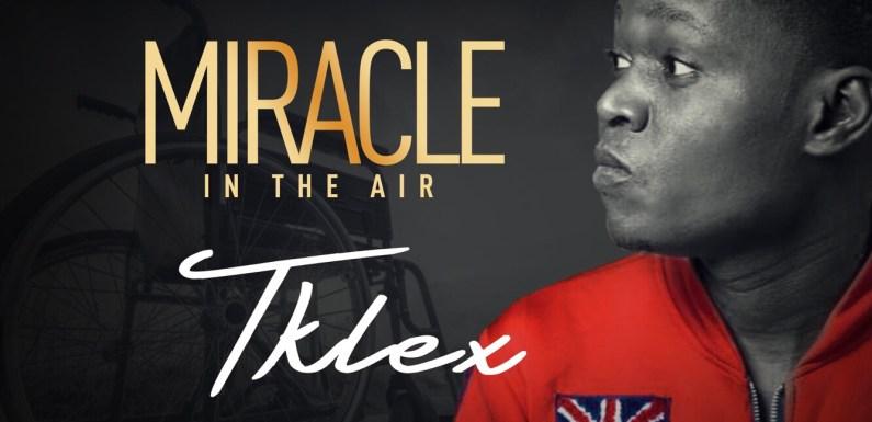 (AUDIO) : MIRACLE – TKLEX [@tklex123]