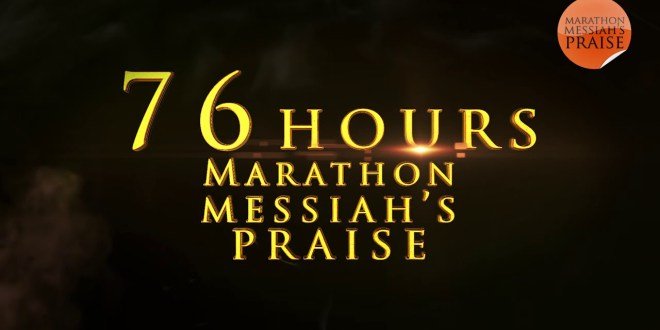 (EVENT) : 76 HOURS MARATHON MESSIAHS PRAISE [LIVESTREAM]