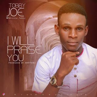 #Music: I Will Praise You – Tobby Joe  || @tobbyjoe1