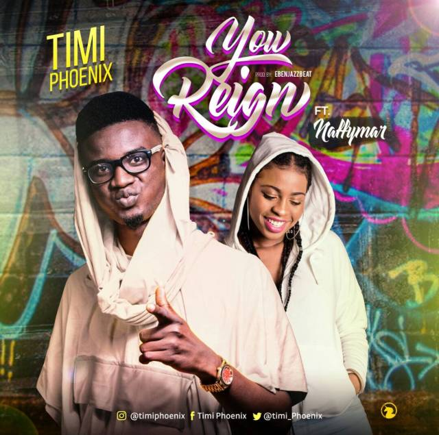 You Reign - Timi Phoenix ft Naffymar 2