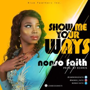Nonso Faith - Show Me Your Ways