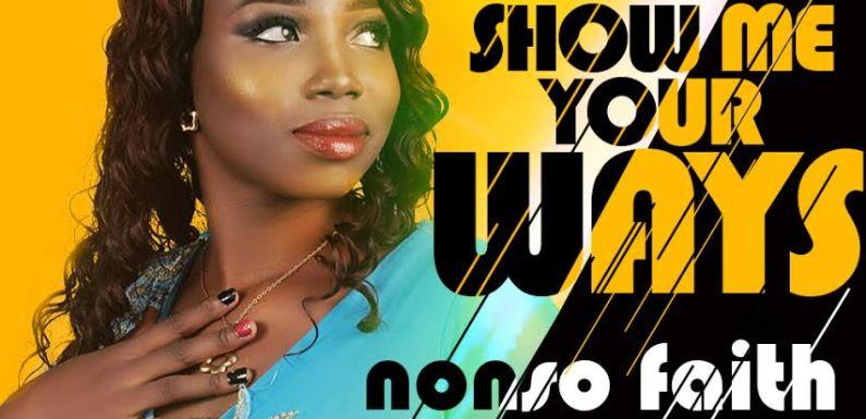 (MUSIC) : Show Me Your Ways – Nonso Faith @IamNonsoFaith