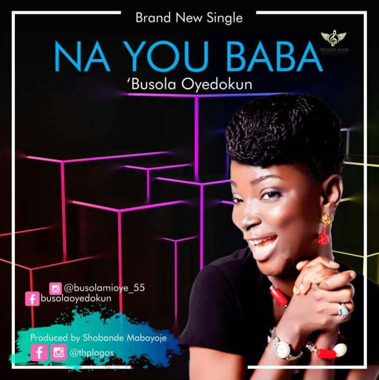 #Music: Na You Baba - Busola Oyedokun || @busolamioye
