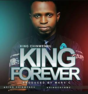 #Music: King Chinwendu – King Forever || @kingchynwe