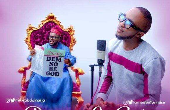#Music: Dem No Be God – Mike Abdul Ft. Babatunmise | @mikeabdulnaija @iambabatunmise