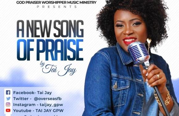 #Music: A New Song Of Praise – Tai Jay + Lyrics Video || @overseasfb | @Gpw_LondonRadio