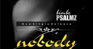 Nobody - Bimbo Psalmz - www.247gvibes.com