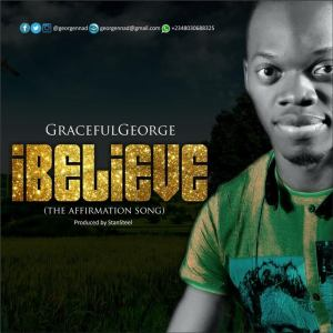 Graceful George - I Believe | Produced by Stansteel || @georgennad @stansteel9wmg