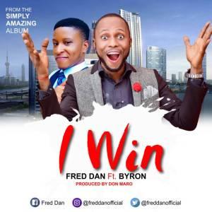 "New Music: ""I Win"" By Fred Dan ft. Byron |@freddanofficial"