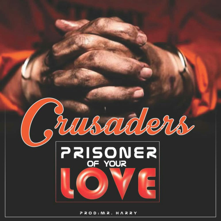 Latest Powerful Worship: Crusaders - Prisoner Of Love