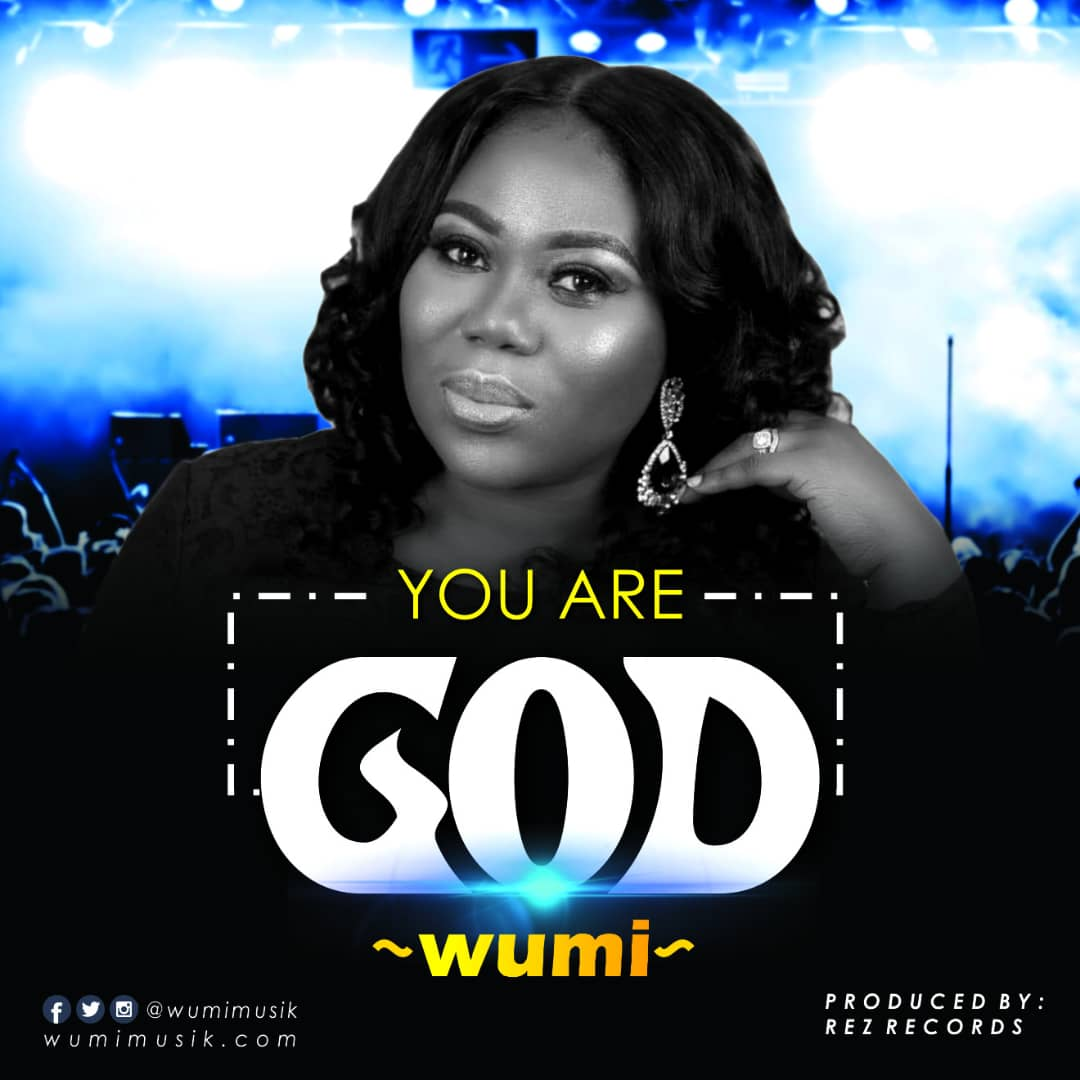 New Music : You Are God - Wumi | @wumimusik