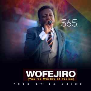 MUSIC + Lyrics: 565 – Wofejiro | @5six5