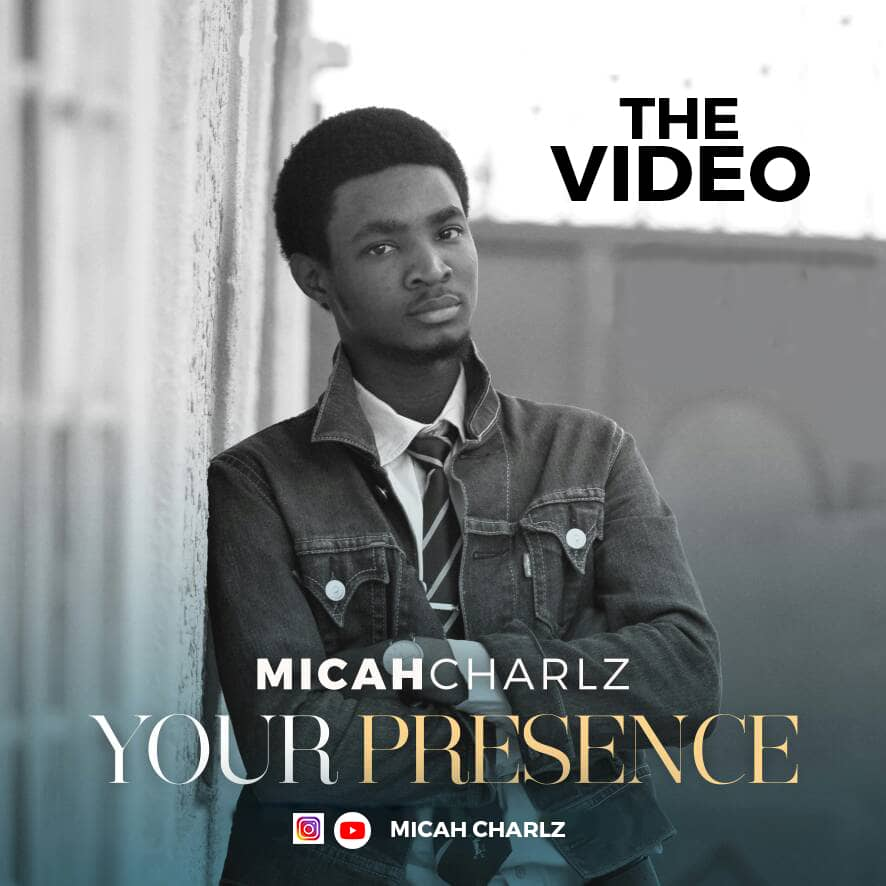 New Video: Your Presence - Micah Charlz || @micah_charlz