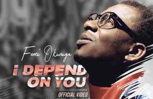 I Depend On You - Femi Okunuga 247GVIBES.COM