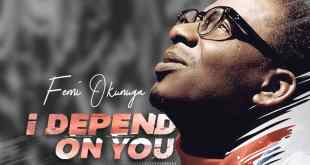 I Depend On You - Femi Okunuga 247GVIBES.COM
