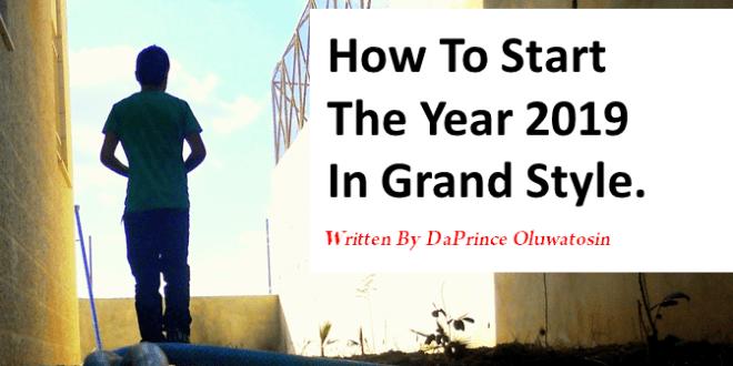 how to start 2019 in grand style - daprince oluwatosin