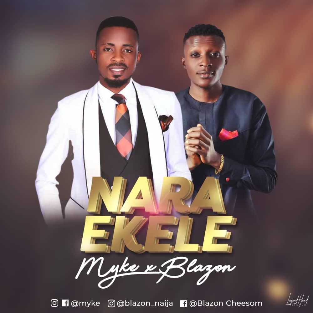 New Music: Nara Ekele - Myke Feat Blazon | @Myke @Blazon_Naija