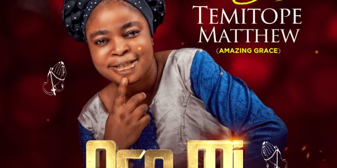 New Music : Oro  Mi Tope – Evang. Temitope Matthew
