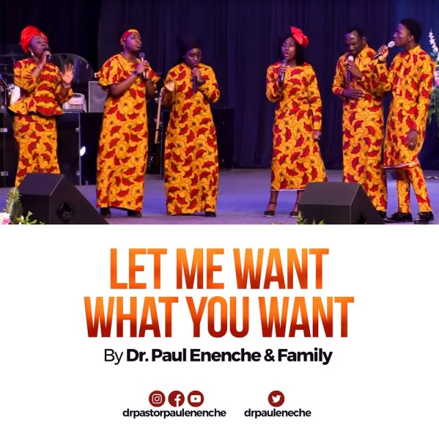 [Music Video] : Let Me Want What You Want - Dr Paul Enenche And Family