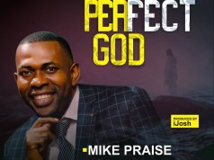 perfect God - Mike Praise - 247gvibes.com
