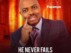 Seyi Fasanya - He Never Fails | 247gvibes.com